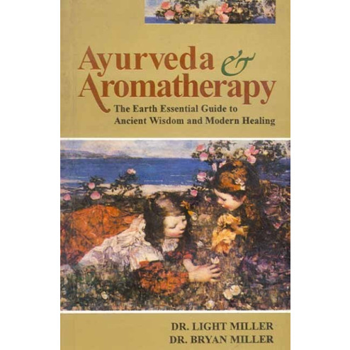 Ayurveda and Aromatherapy By Light Miller