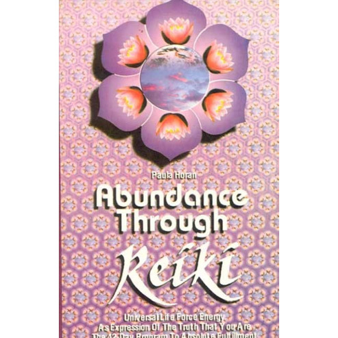 Abundance Through Reiki by Paula Horan